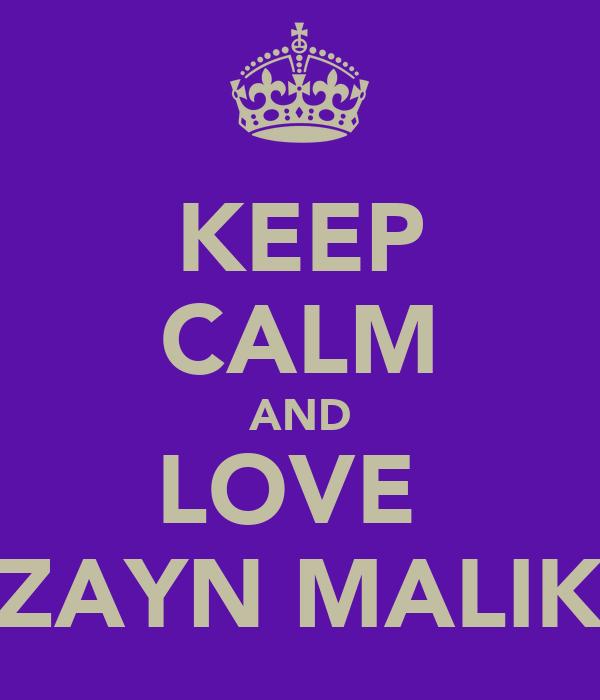 KEEP CALM AND LOVE  ZAYN MALIK