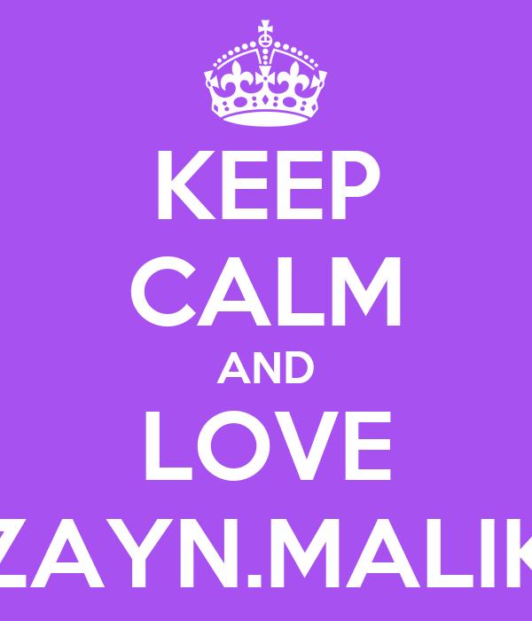 KEEP CALM AND LOVE ZAYN.MALIK