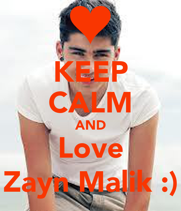 KEEP CALM AND Love Zayn Malik :)