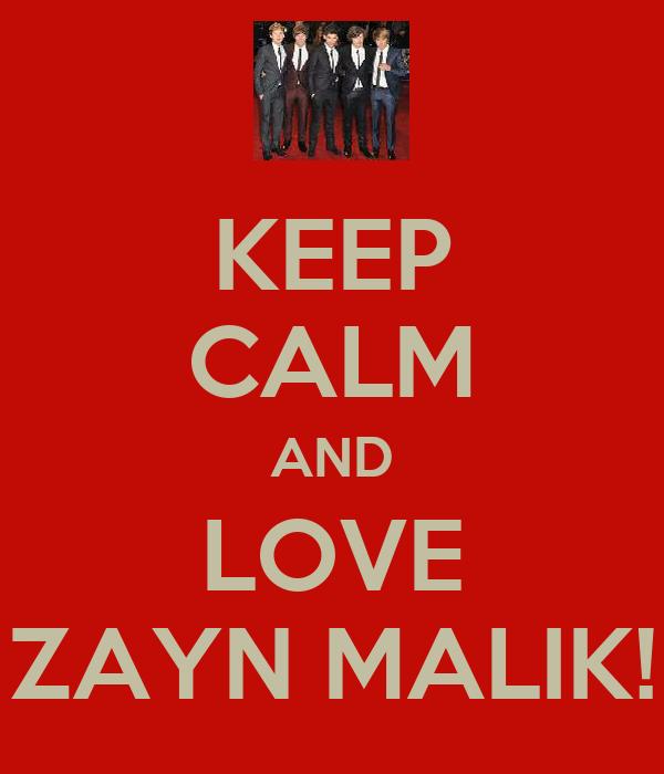 KEEP CALM AND LOVE ZAYN MALIK!