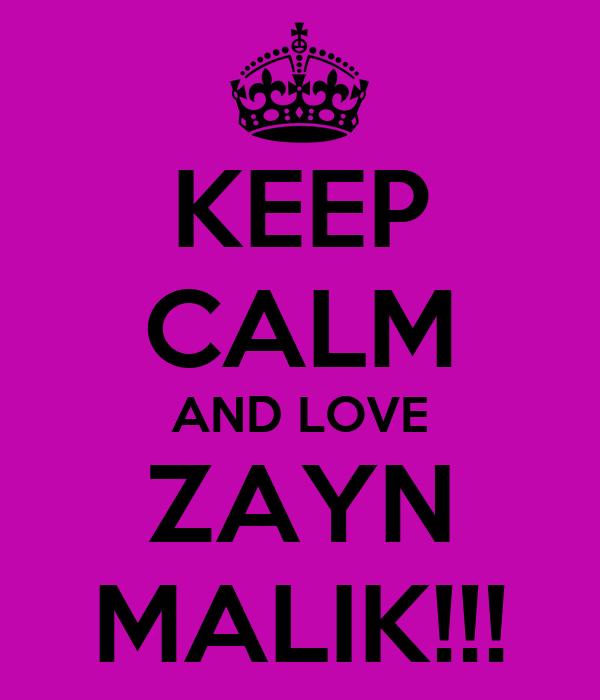 KEEP CALM AND LOVE ZAYN MALIK!!!