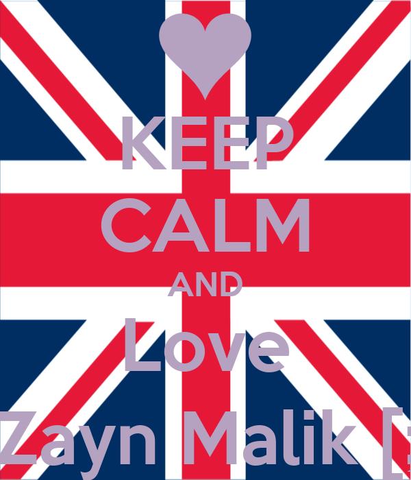 KEEP CALM AND Love Zayn Malik [;