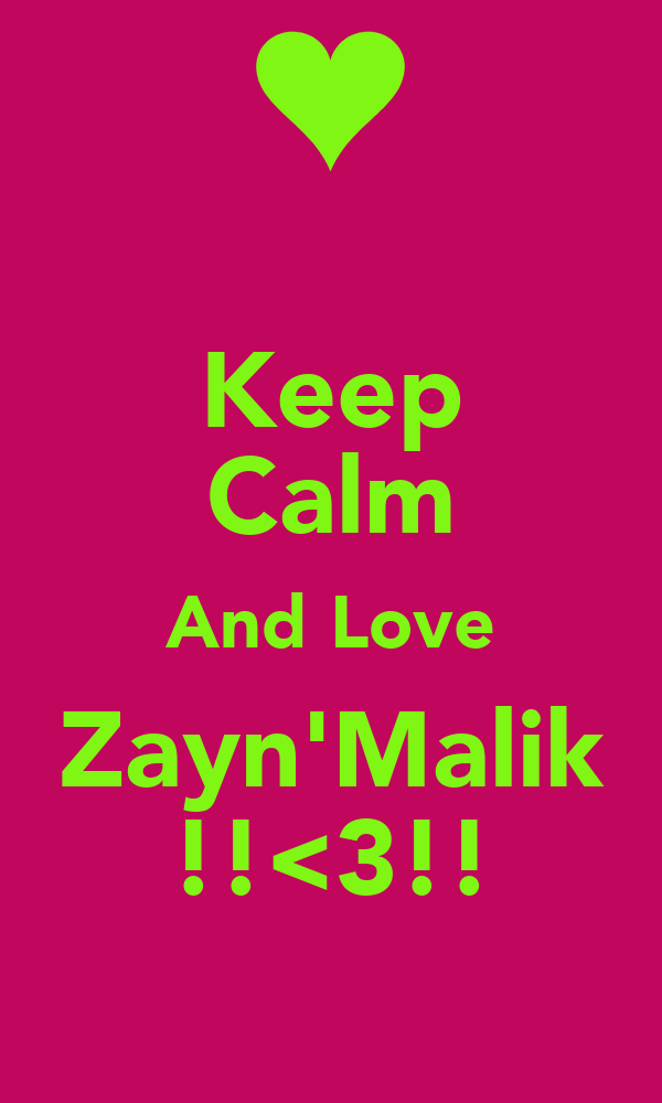 Keep Calm And Love Zayn'Malik !!<3!!