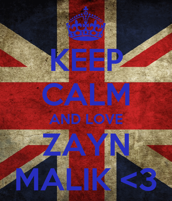 KEEP CALM AND LOVE ZAYN MALIK <3