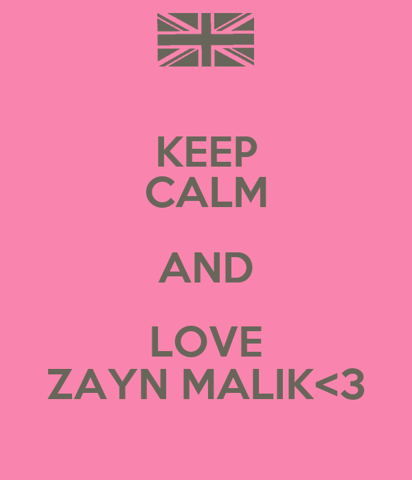 KEEP CALM AND LOVE ZAYN MALIK<3