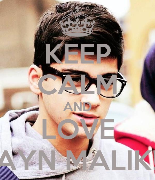 KEEP CALM AND LOVE ZAYN MALIK!!!!