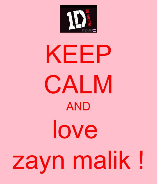 KEEP CALM AND love  zayn malik !