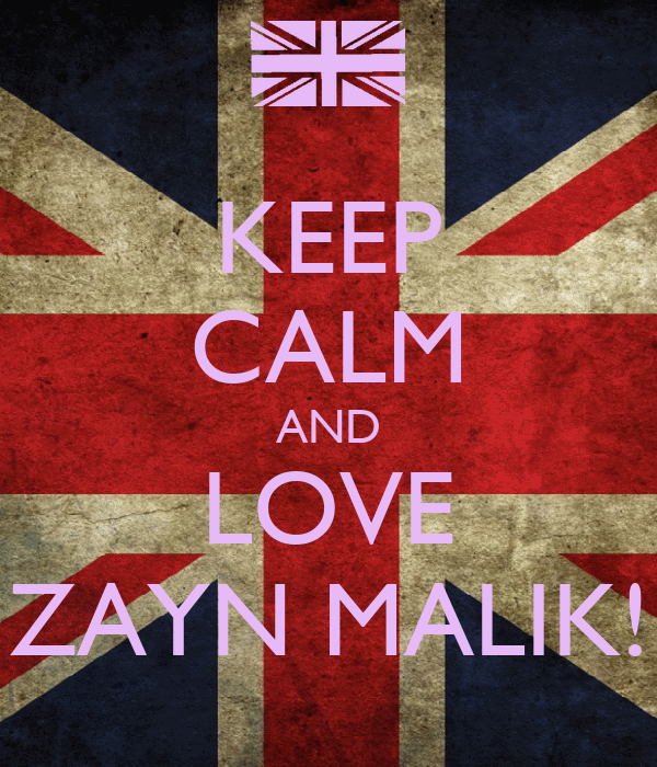 KEEP CALM AND LOVE ZAYN MALIK!