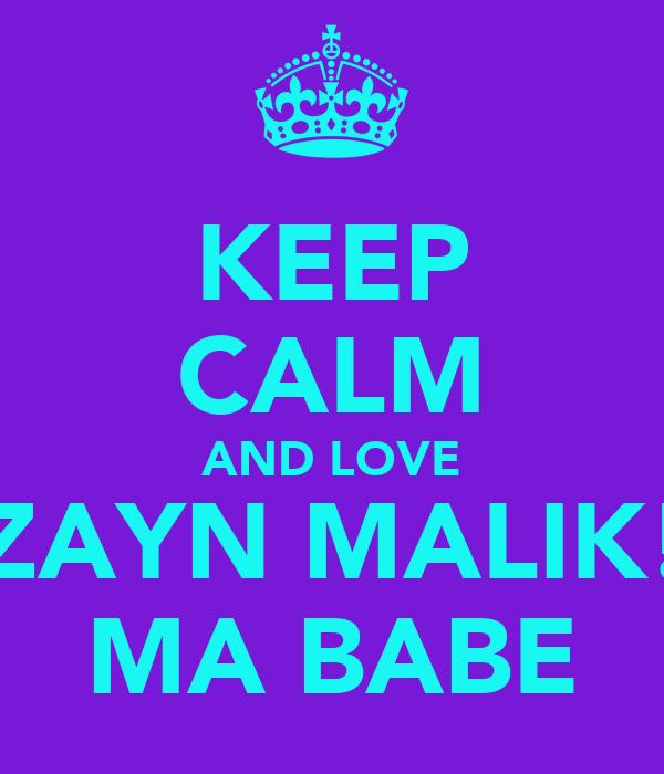 KEEP CALM AND LOVE ZAYN MALIK! MA BABE
