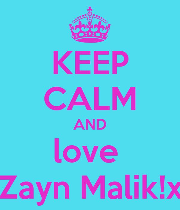KEEP CALM AND love  Zayn Malik!x