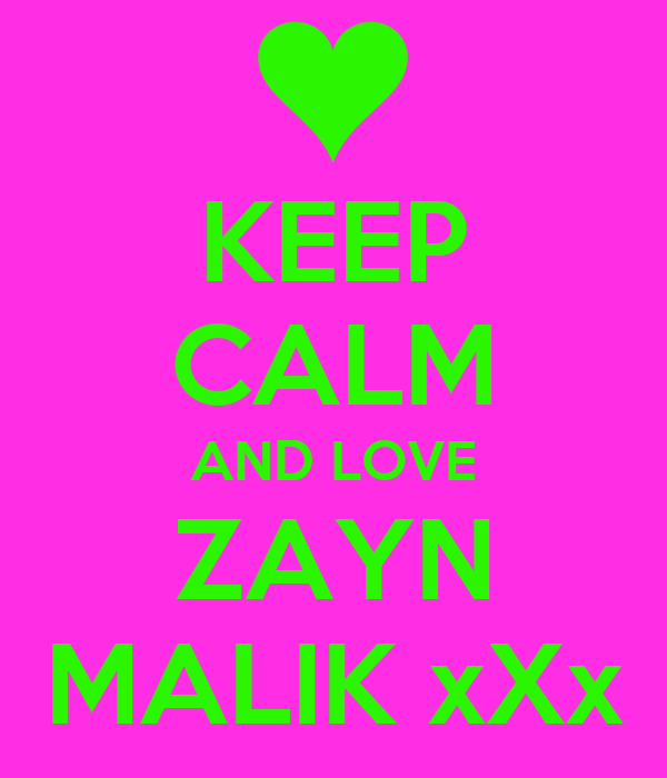 KEEP CALM AND LOVE ZAYN MALIK xXx