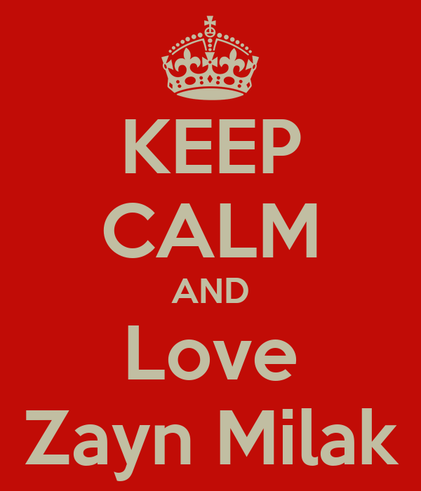 KEEP CALM AND Love Zayn Milak