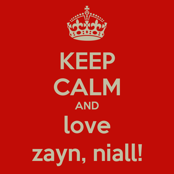 KEEP CALM AND love zayn, niall!