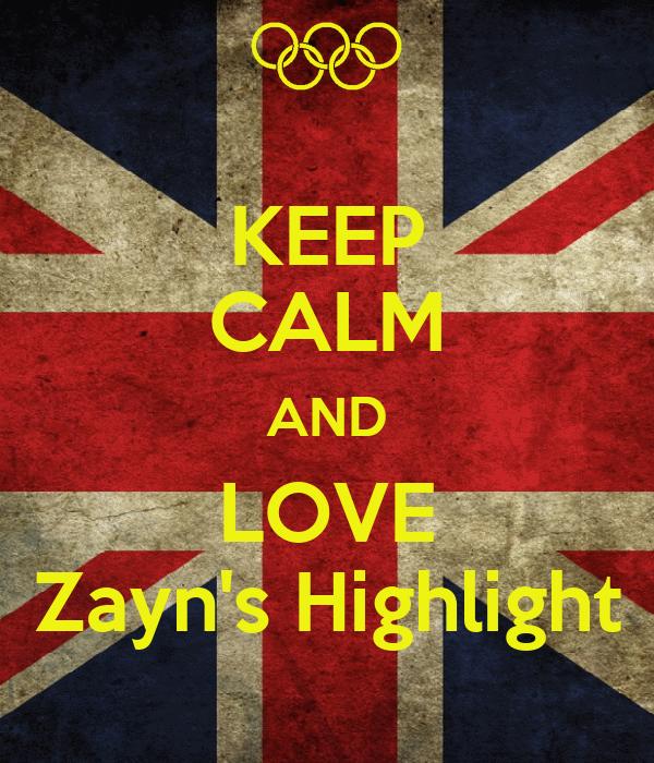 KEEP CALM AND LOVE Zayn's Highlight