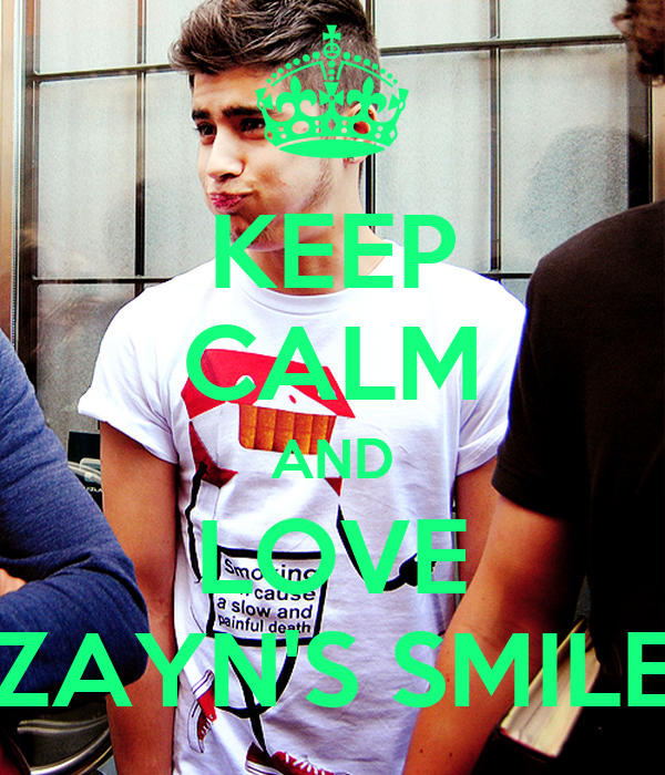 KEEP CALM AND LOVE ZAYN'S SMILE