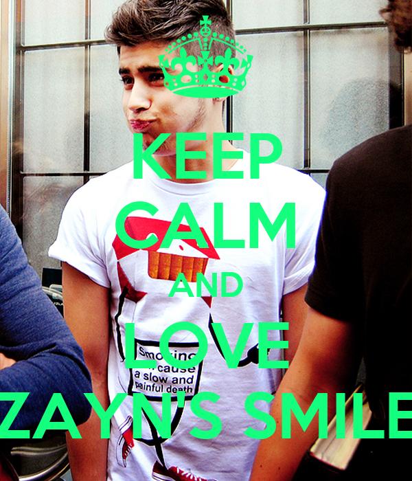 KEEP CALM AND LOVE ZAYN'S SMILE