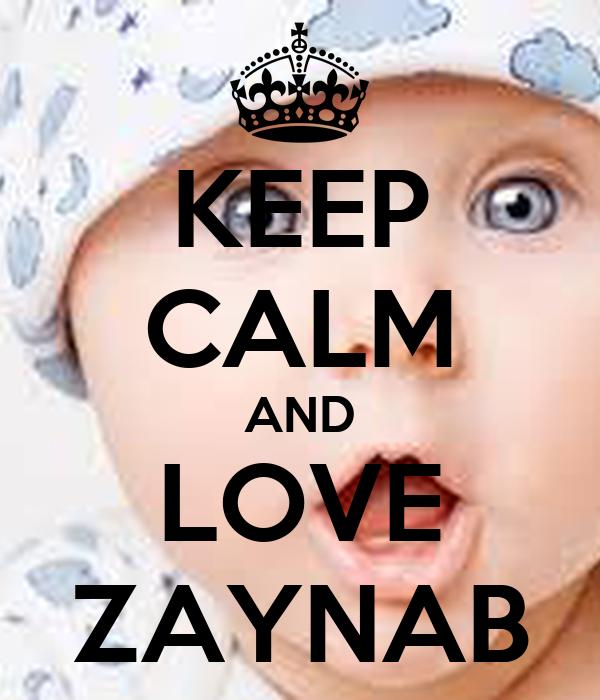 KEEP CALM AND LOVE ZAYNAB