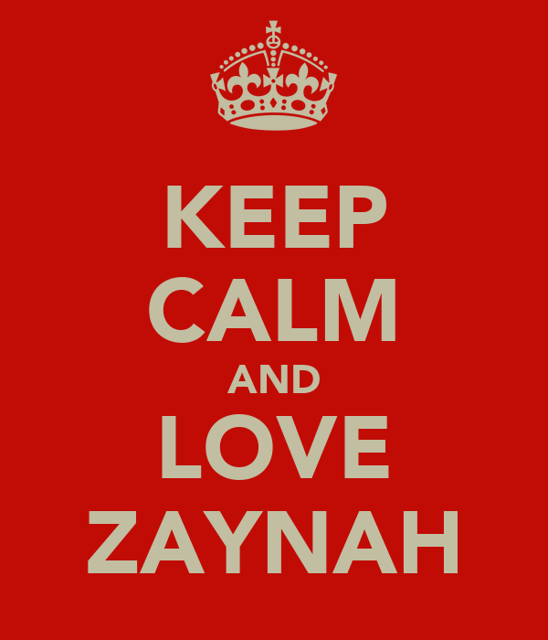 KEEP CALM AND LOVE ZAYNAH