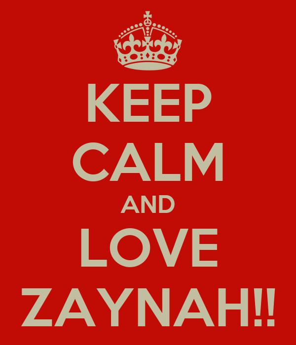 KEEP CALM AND LOVE ZAYNAH!!
