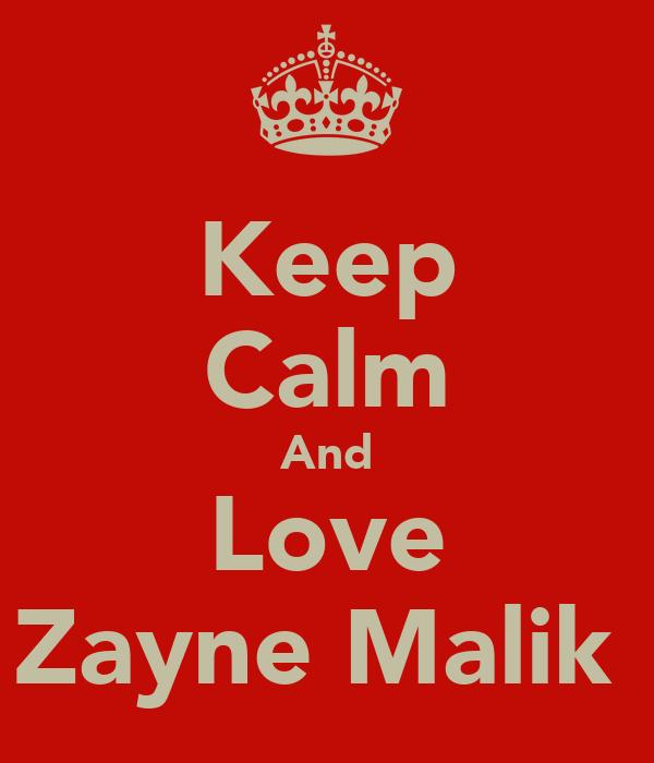 Keep Calm And Love Zayne Malik