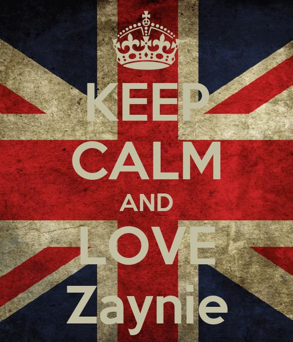 KEEP CALM AND LOVE Zaynie