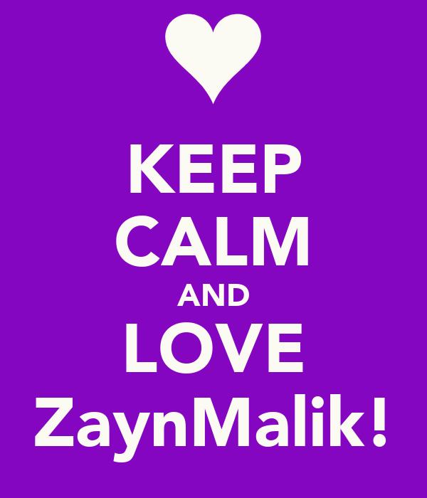 KEEP CALM AND LOVE ZaynMalik!