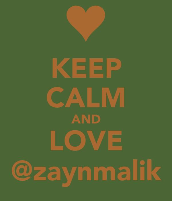 KEEP CALM AND LOVE @zaynmalik