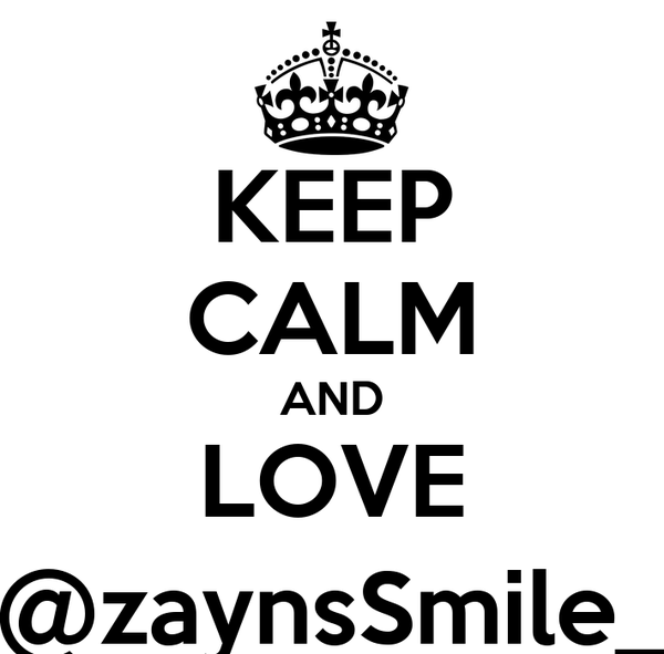 KEEP CALM AND LOVE @zaynsSmile_