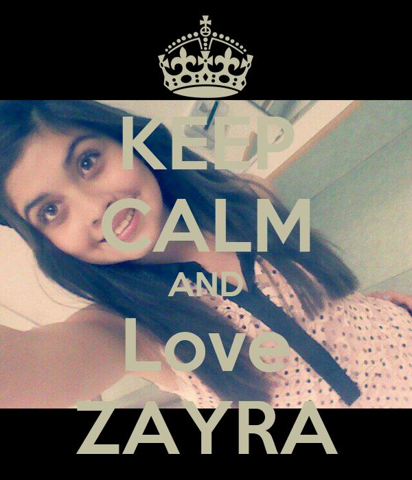 KEEP CALM AND Love ZAYRA