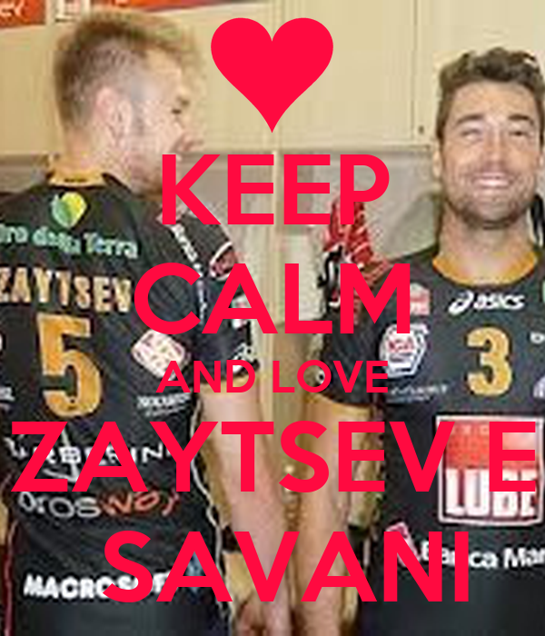 KEEP CALM AND LOVE ZAYTSEV E  SAVANI