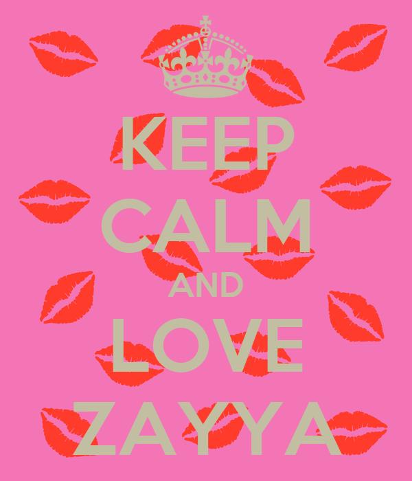 KEEP CALM AND LOVE ZAYYA