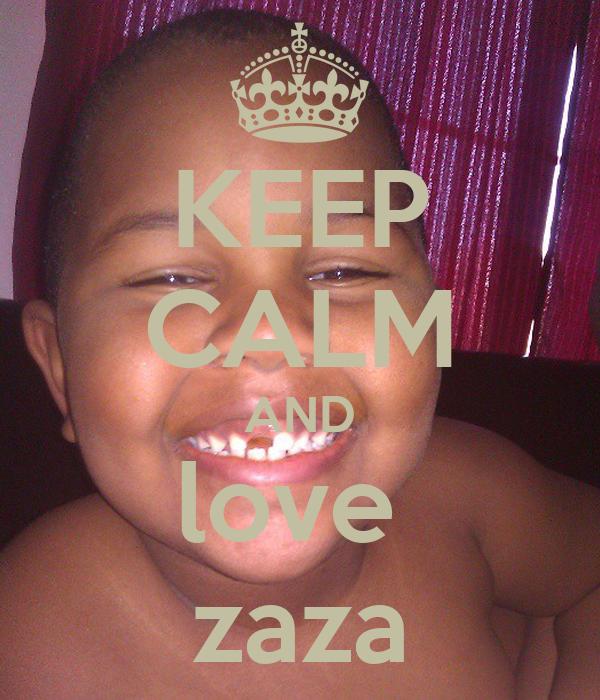 KEEP CALM AND love  zaza