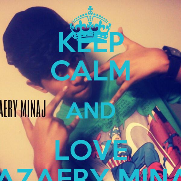 KEEP CALM AND LOVE ZAZAERY MINAJ
