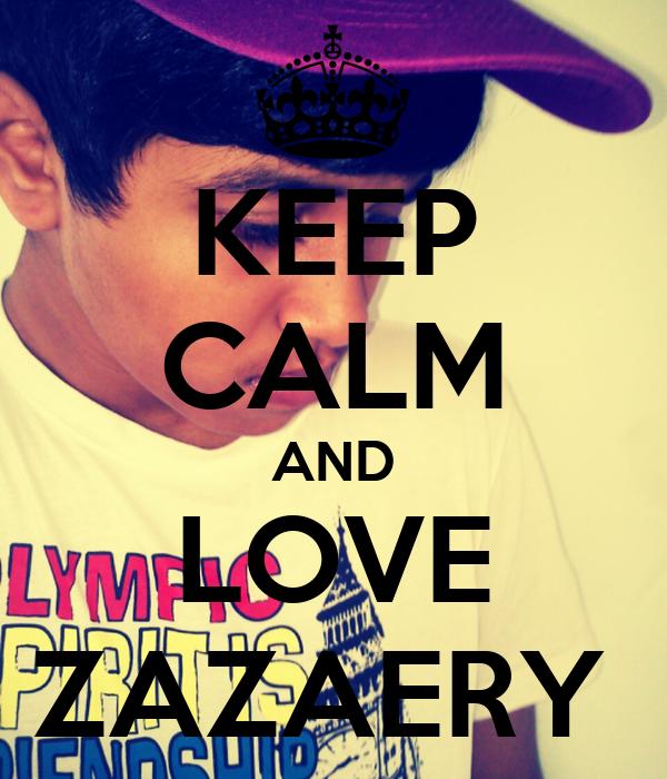 KEEP CALM AND LOVE ZAZAERY