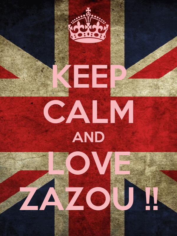 KEEP CALM AND LOVE ZAZOU !!