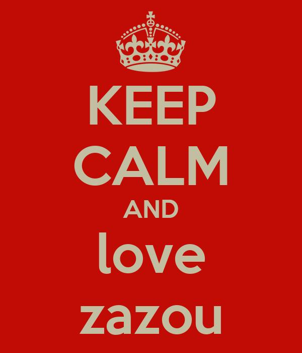 KEEP CALM AND love zazou