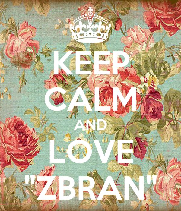 "KEEP CALM AND LOVE ""ZBRAN"""