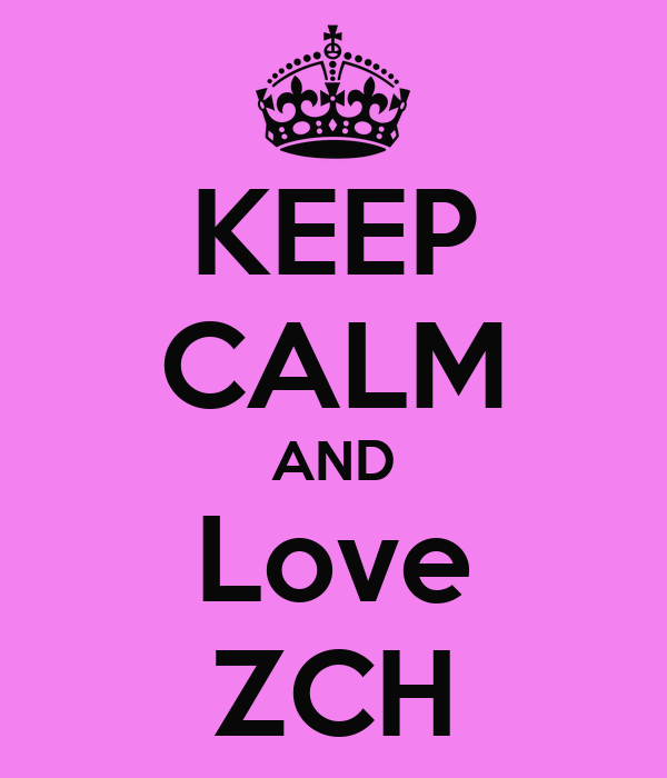 KEEP CALM AND Love ZCH