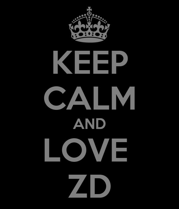 KEEP CALM AND LOVE  ZD