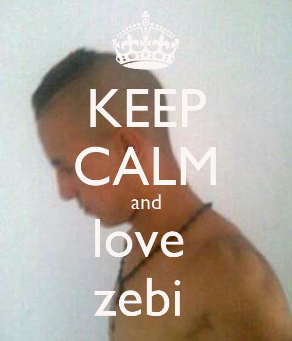 KEEP CALM and love  zebi