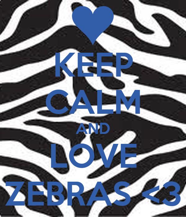 KEEP CALM AND LOVE ZEBRAS <3