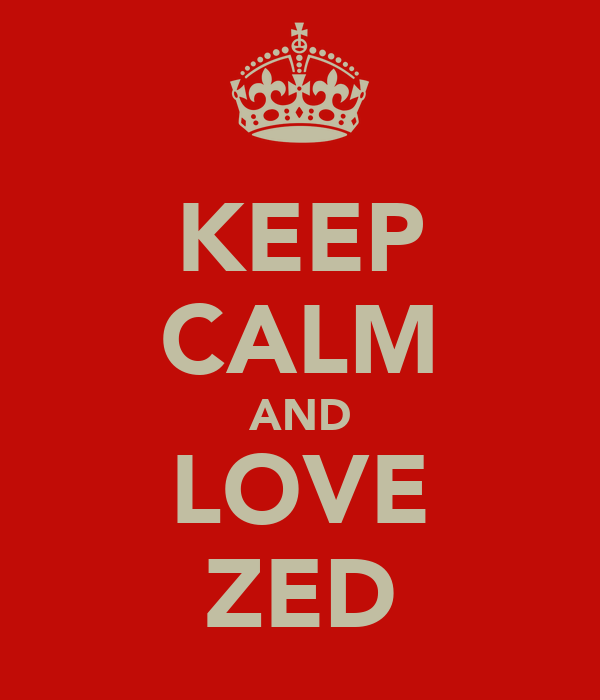 KEEP CALM AND LOVE ZED