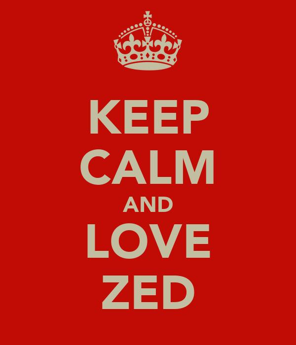 KEEP CALM AND LOVE ZED