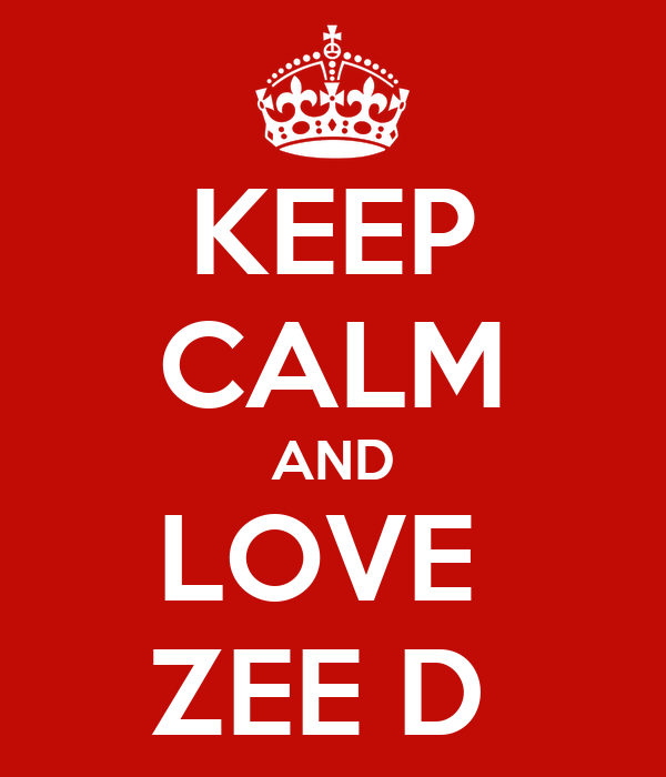 KEEP CALM AND LOVE  ZEE D