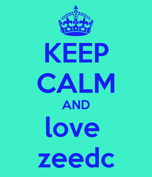 KEEP CALM AND love  zeedc