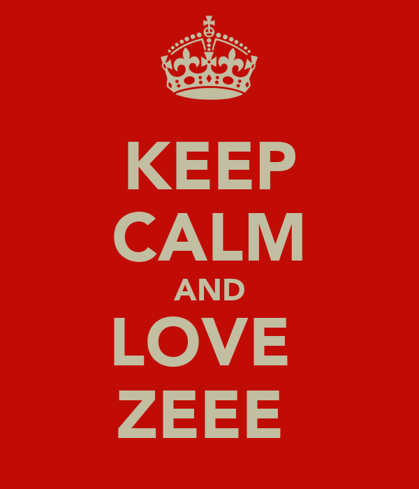 KEEP CALM AND LOVE  ZEEE