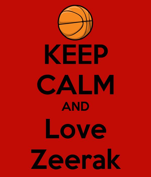 KEEP CALM AND Love Zeerak