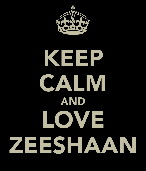 KEEP CALM AND LOVE ZEESHAAN