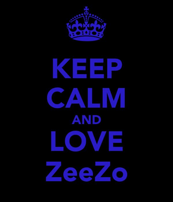 KEEP CALM AND LOVE ZeeZo