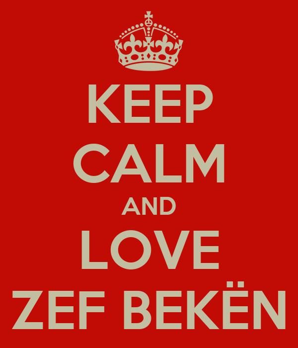 KEEP CALM AND LOVE ZEF BEKËN